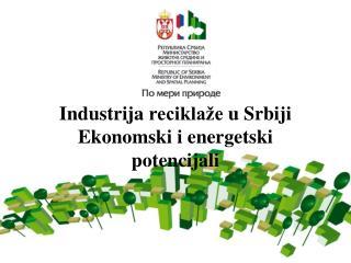 Industrija recikla e u Srbiji Ekonomski i energetski potencijali