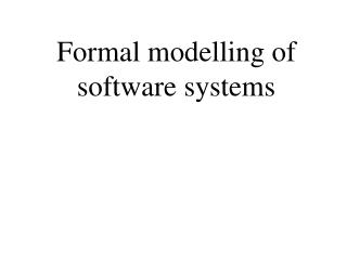 Formal modelling of software systems