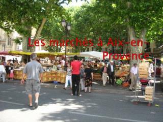 Les  marchés à  Aix-en-Provence