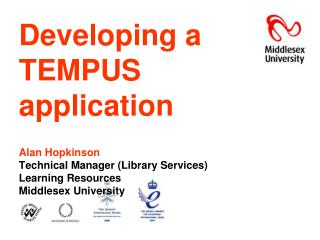 Developing a TEMPUS application  Alan Hopkinson Technical Manager Library Services Learning Resources Middlesex Universi