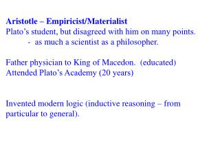 Aristotle – Empiricist/Materialist Plato's student, but disagreed with him on many points.