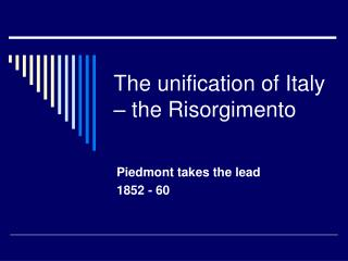 The unification of Italy – the Risorgimento