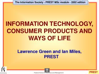 INFORMATION TECHNOLOGY,  CONSUMER PRODUCTS AND WAYS OF LIFE