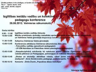 Izglītības iestāžu vadību un kolektīvu – pedagogu konference  28.08.2012. Valmieras sākumskolā