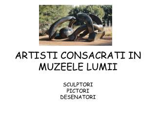 ARTISTI CONSACRATI IN MUZEELE LUMII