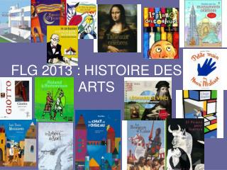 FLG 2013 : HISTOIRE DES ARTS
