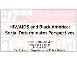 HIV/AIDS and Black America: Social Determinates Perspectives