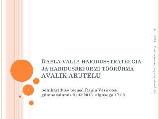Rapla valla haridusstrateegia ja haridusreformi töörühma  AVALIK ARUTELU