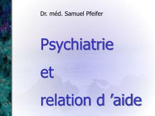 Psychiatrie  et relation d'aide