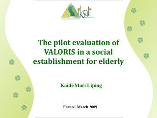 The pilot evaluation of VALORIS in a social establishment for elderly