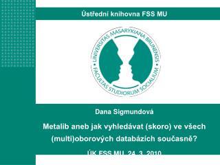 Dana Sigmundová Metalib aneb jak vyhledávat (skoro) ve všech (multi)oborových databázích současně?