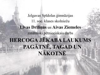 Jelgavas Spīdolas ģimnāzijas 11. soc. klases skolnieču Līvas Drīliņas  un  Aivas Ziemeles