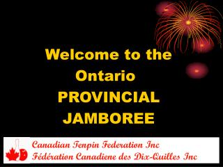 Welcome to the Ontario	 PROVINCIAL JAMBOREE