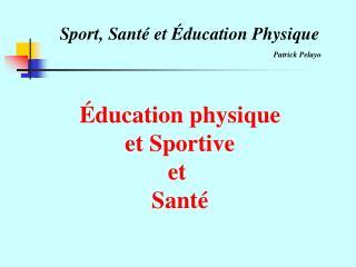 Sport, Sant  et  ducation Physique       Patrick Pelayo