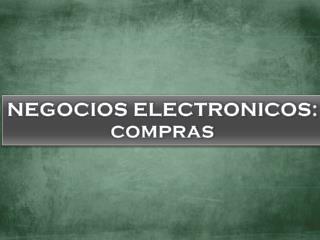 NEGOCIOS ELECTRONICOS: COMPRAS
