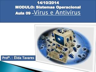 14/10/2014 MODULO: Sistemas Operacional Aula  09 – Vírus e Antivírus