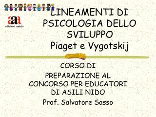 LINEAMENTI DI PSICOLOGIA DELLO SVILUPPO Piaget e Vygotskij