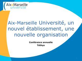 Aix-Marseille  Université, un nouvel établissement, une nouvelle organisation