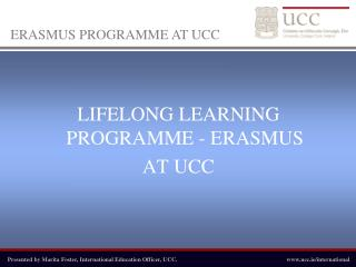 LIFELONG LEARNING PROGRAMME - ERASMUS  AT UCC