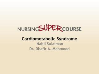 Cardiometabolic Syndrome Nabil Sulaiman Dr. Dhafir A. Mahmood
