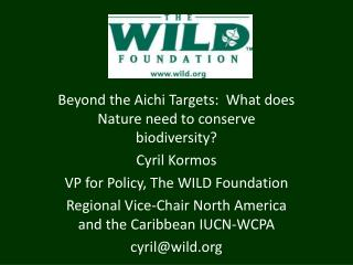 Beyond the Aichi Targets:  What does Nature need to conserve biodiversity? Cyril Kormos