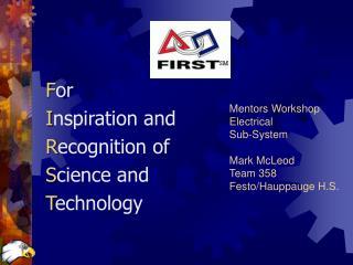 Mentors Workshop Electrical  Sub-System Mark McLeod Team 358 Festo/Hauppauge H.S.