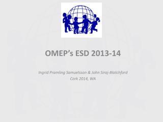 OMEP's ESD 2013-14 Ingrid Pramling  Samuelsson & John  Siraj-Blatchford Cork 2014, WA