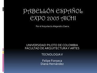 UNIVERSIDAD PILOTO DE COLOMBIA FACULTAD DE ARQUITECTURA Y ARTES TECNOLOGIA V Felipe Fonseca