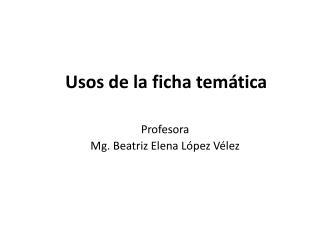 Profesora Mg.  Beatriz Elena López Vélez