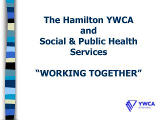 "The Hamilton YWCA  and Social & Public Health Services ""WORKING TOGETHER"""