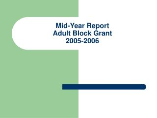 Mid-Year Report Adult Block Grant 2005-2006