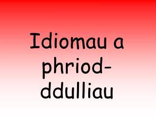 Idiomau a phriod-ddulliau