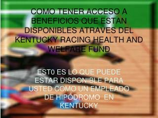 COMO TENER ACCESO A BENEFICIOS QUE ESTAN DISPONIBLES ATRAVES DEL KENTUCKY RACING HEALTH AND WELFARE FUND