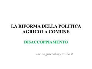 LA RIFORMA DELLA POLITICA AGRICOLA COMUNE