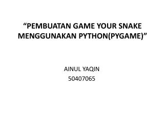 """PEMBUATAN  GAME  YOUR SNAKE MENGGUNAKAN  PYTHON(PYGAME) """