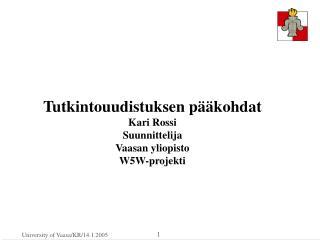 Tutkintouudistuksen p  kohdat Kari Rossi Suunnittelija  Vaasan yliopisto W5W-projekti