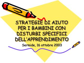 STRATEGIE DI AIUTO PER I BAMBINI CON DISTURBI SPECIFICI DELL�APPRENDIMENTO