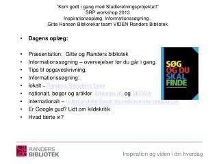 Dagens oplæg:  Præsentation:  Gitte og Randers bibliotek