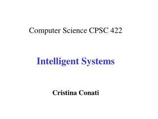 Computer Science CPSC 422 Intelligent Systems Cristina Conati