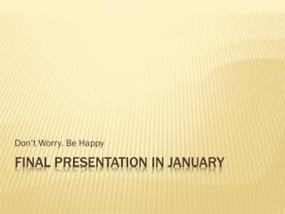 Final Presentation in January