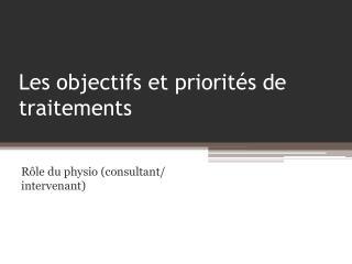 Les  objectifs  et  priorités  de  traitements