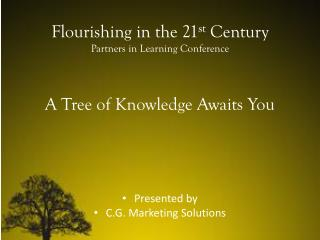 Flourishing in the 21 st  Century Partners in Learning Conference A Tree of Knowledge Awaits You