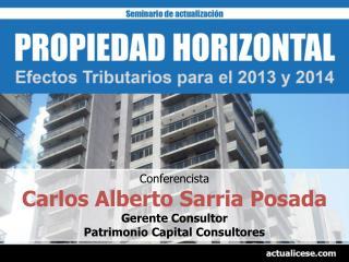 Conferencista Carlos Alberto Sarria Posada Gerente Consultor  Patrimonio Capital Consultores