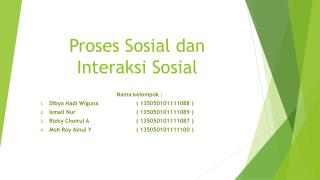 Proses Sosial dan Interaksi  S osial
