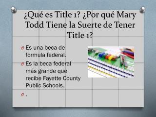 ¿Qué es Title 1? ¿Por qué Mary Todd Tiene la Suerte de Tener Title 1?
