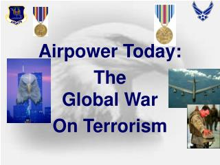Airpower Today: The                          Global War  On Terrorism
