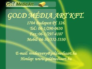 GOLD MÉDIA ART KFT. 1704 Budapest Pf. 126. Tel.: 06-1/290-0630  Fax.:06-1/297-4107