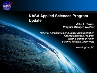NASA Applied Sciences Program Update John A. Haynes Program Manager, Weather