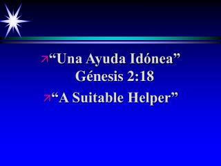 """""""Una Ayuda Idónea"""" Génesis 2:18 """"A Suitable Helper"""""""