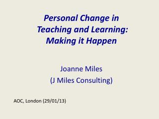 Personal Change in  Teaching and Learning:  Making it Happen